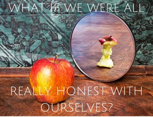 What if we were all really honest with ourselves?