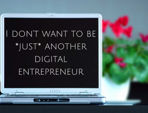 I don't want to be *just* another digital entrepreneur