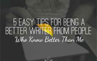 5 Easy Tips To Being A Better Writer