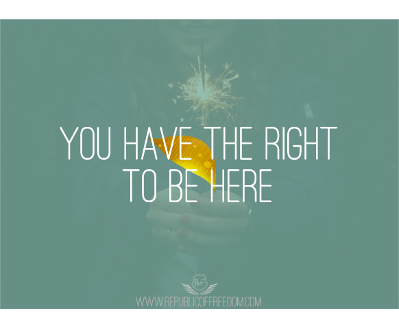 You Have The Right To Be Here