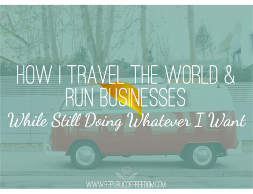 How I travel the world and run businesses while still doing whatever I want