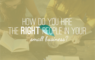how to hire the right people for a small business