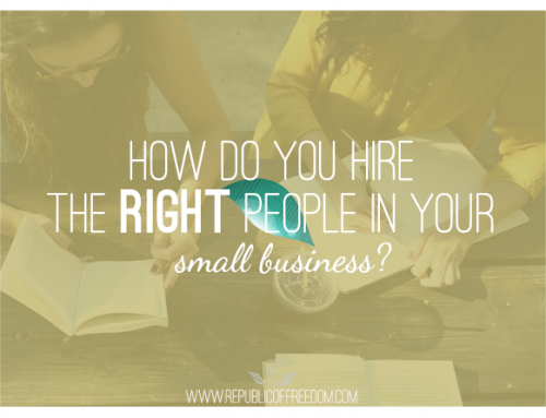 How do you hire the RIGHT people to help you out in your small business?
