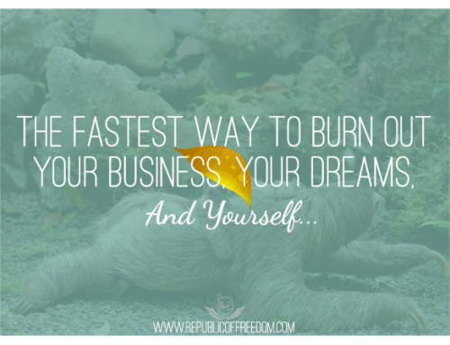 The fastest way to burn out your business, your dreams, and yourself