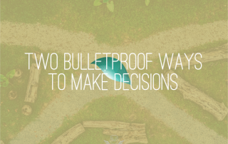 two bulletproof ways to make deicions