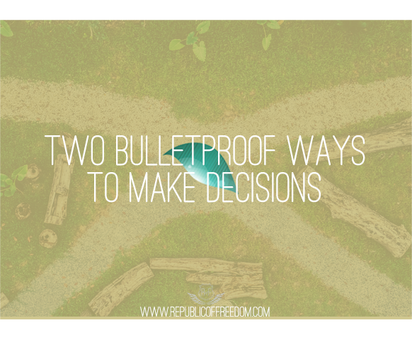 Two Bulletproof ways to make decisions
